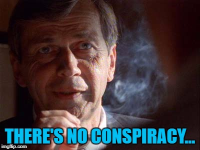 THERE'S NO CONSPIRACY... | made w/ Imgflip meme maker