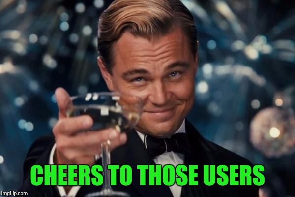 Leonardo Dicaprio Cheers Meme | CHEERS TO THOSE USERS | image tagged in memes,leonardo dicaprio cheers | made w/ Imgflip meme maker