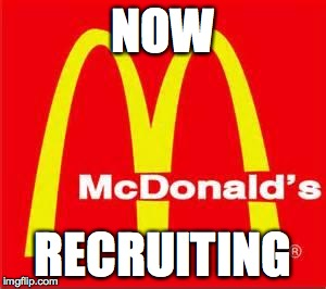 McDonald's Now Recruiting |  NOW; RECRUITING | image tagged in mcdonalds logo,udfd,upper darby,mcdonald brothers,26,greg mcdonald | made w/ Imgflip meme maker