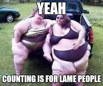 YEAH COUNTING IS FOR LAME PEOPLE | made w/ Imgflip meme maker