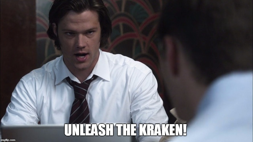 Unleash the Kraken  | UNLEASH THE KRAKEN! | image tagged in supernatural,sam winchester,dean winchester,kraken | made w/ Imgflip meme maker