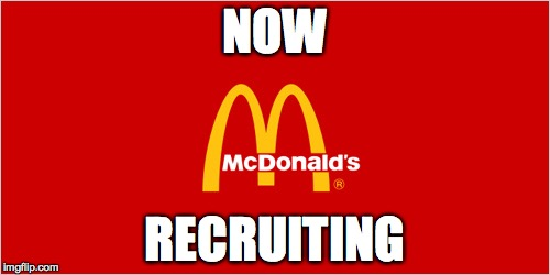McDonald's Now Recruiting |  NOW; RECRUITING | image tagged in mcdonalds slogan logo,udfd,26,greg mcdonald,closed for remodel,upper darby | made w/ Imgflip meme maker