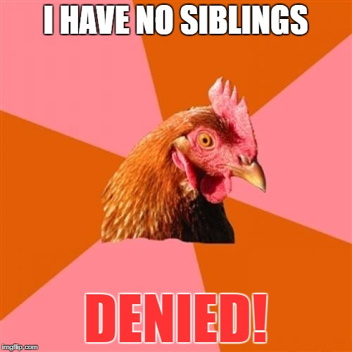 I HAVE NO SIBLINGS DENIED! | made w/ Imgflip meme maker