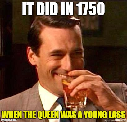 IT DID IN 1750 WHEN THE QUEEN WAS A YOUNG LASS | made w/ Imgflip meme maker