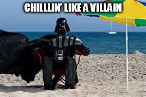 CHILLLIN' LIKE A VILLAIN | CHILLLIN' LIKE A VILLAIN | image tagged in darth vader,beach,umbrella,ocean | made w/ Imgflip meme maker