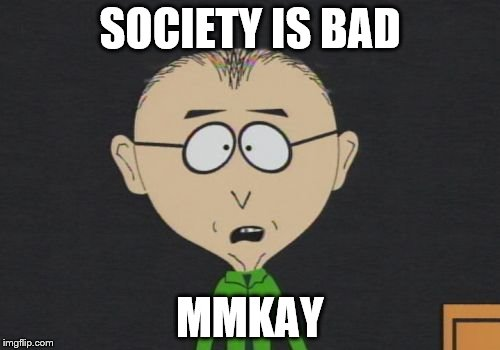 Mr Mackey | SOCIETY IS BAD MMKAY | image tagged in memes,mr mackey | made w/ Imgflip meme maker
