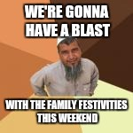 WE'RE GONNA HAVE A BLAST WITH THE FAMILY FESTIVITIES THIS WEEKEND | made w/ Imgflip meme maker