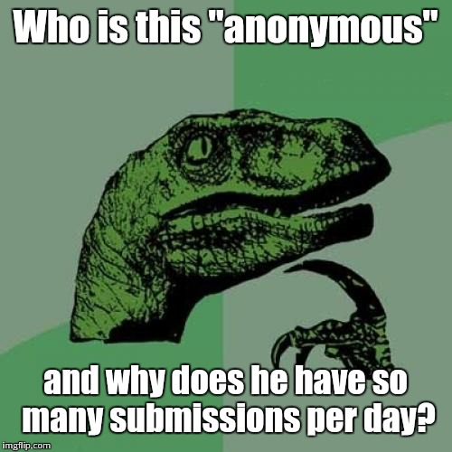 "Philosoraptor Meme | Who is this ""anonymous"" and why does he have so many submissions per day? 