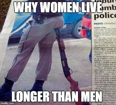 this is our police force  |  WHY WOMEN LIVE; LONGER THAN MEN | image tagged in funny memes,memes,funny,stupid people,police | made w/ Imgflip meme maker