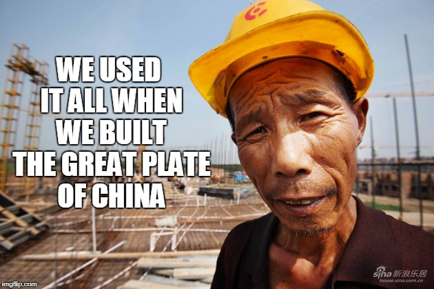 WE USED IT ALL WHEN WE BUILT THE GREAT PLATE OF CHINA | made w/ Imgflip meme maker