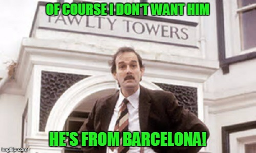 OF COURSE I DON'T WANT HIM HE'S FROM BARCELONA! | made w/ Imgflip meme maker