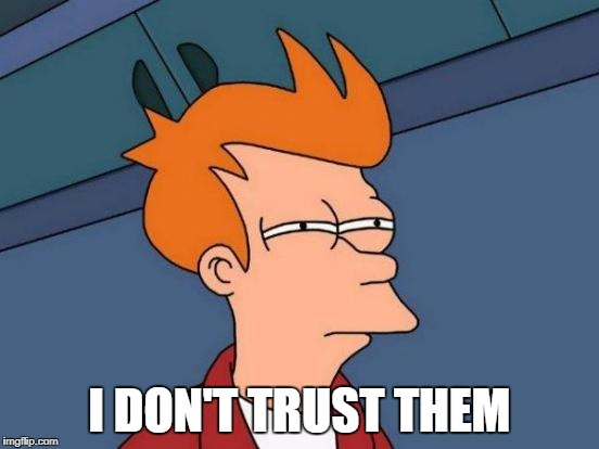 Futurama Fry Meme | I DON'T TRUST THEM | image tagged in memes,futurama fry | made w/ Imgflip meme maker