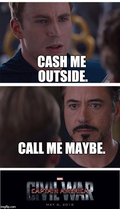 The struggle can has begin ? | CASH ME OUTSIDE. CALL ME MAYBE. | image tagged in memes,marvel civil war 1 | made w/ Imgflip meme maker