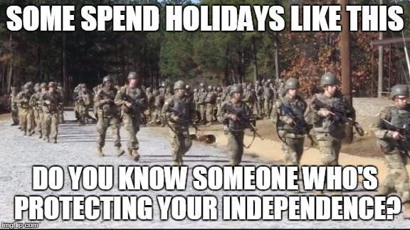Not everyone's home | SOME SPEND HOLIDAYS LIKE THIS DO YOU KNOW SOMEONE WHO'S PROTECTING YOUR INDEPENDENCE? | image tagged in 4th of july | made w/ Imgflip meme maker
