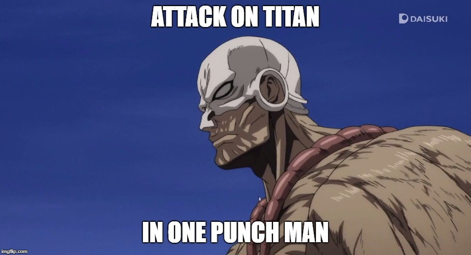 ATTACK ON TITAN IN ONE PUNCH MAN | image tagged in is this attack on titan | made w/ Imgflip meme maker
