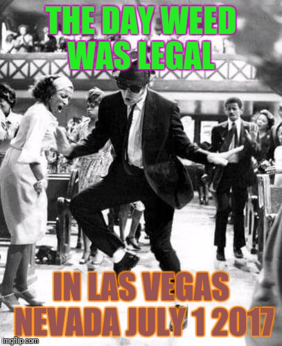 THE DAY WEED WAS LEGAL IN LAS VEGAS NEVADA JULY 1 2017 | image tagged in is lvg coming back wut say wut to the wut wut say what | made w/ Imgflip meme maker