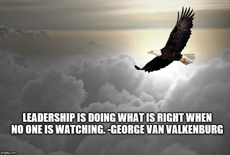LEADERSHIP IS DOING WHAT IS RIGHT WHEN NO ONE IS WATCHING. -GEORGE VAN VALKENBURG | image tagged in watching | made w/ Imgflip meme maker