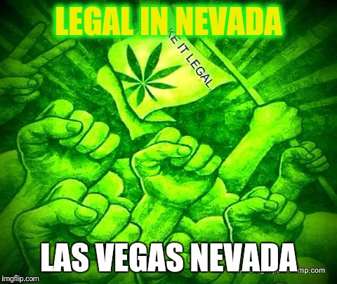 LEGAL IN NEVADA LAS VEGAS NEVADA | image tagged in hemp against terror europe | made w/ Imgflip meme maker