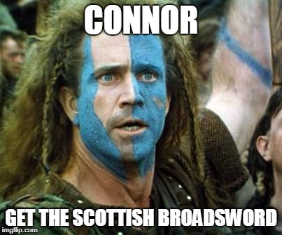 CONNOR GET THE SCOTTISH BROADSWORD | image tagged in scottish voting tactics | made w/ Imgflip meme maker