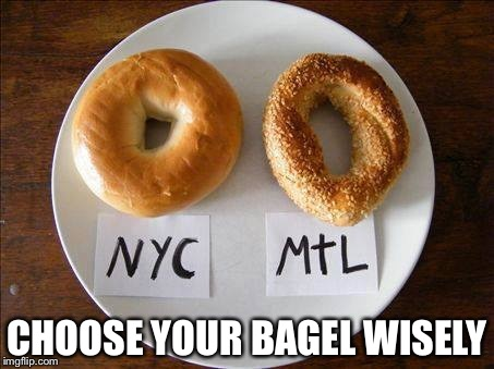 CHOOSE YOUR BAGEL WISELY | image tagged in bagels | made w/ Imgflip meme maker