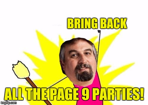 X All The Y Harget | BRING BACK ALL THE PAGE 9 PARTIES! | image tagged in x all the y harget | made w/ Imgflip meme maker