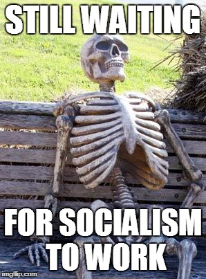 Lenin Lied To Me? | STILL WAITING FOR SOCIALISM TO WORK | image tagged in memes,waiting skeleton,socialism,capitalism,communism and capitalism | made w/ Imgflip meme maker