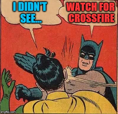 Batman Slapping Robin Meme | I DIDN'T SEE... WATCH FOR CROSSFIRE | image tagged in memes,batman slapping robin | made w/ Imgflip meme maker