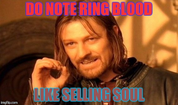 One Does Not Simply Meme | DO NOTE RING BLOOD LIKE SELLING SOUL | image tagged in memes,one does not simply | made w/ Imgflip meme maker