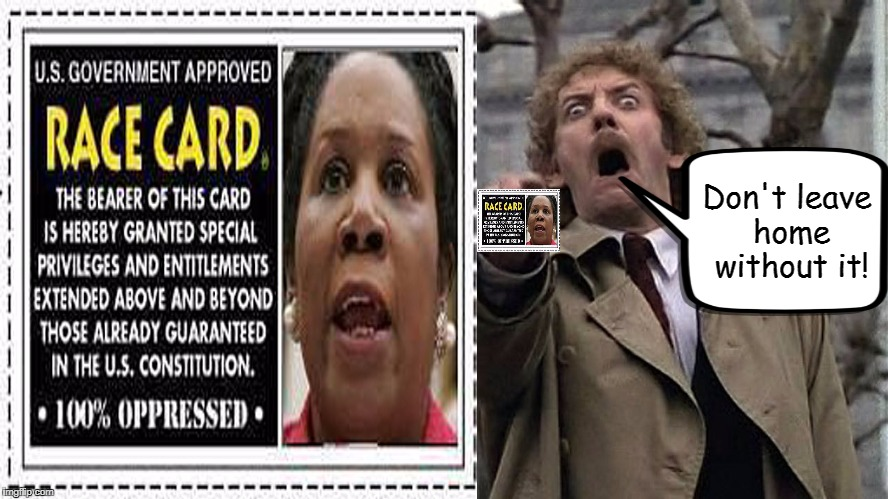 Don't leave home without it! | image tagged in invasion of the body snatchers,race card,memes | made w/ Imgflip meme maker