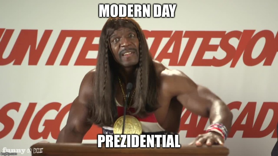 MODERN DAY PREZIDENTIAL | image tagged in idiocracy,AdviceAnimals | made w/ Imgflip meme maker