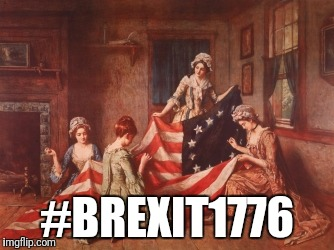 #BREXIT1776 | made w/ Imgflip meme maker