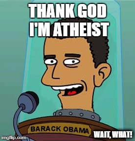 THANK GOD I'M ATHEIST WAIT, WHAT! | image tagged in omama head | made w/ Imgflip meme maker