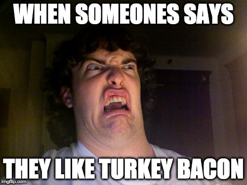 Oh No Meme | WHEN SOMEONES SAYS THEY LIKE TURKEY BACON | image tagged in memes,oh no | made w/ Imgflip meme maker