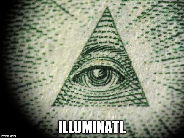 ILLUMINATI. | made w/ Imgflip meme maker