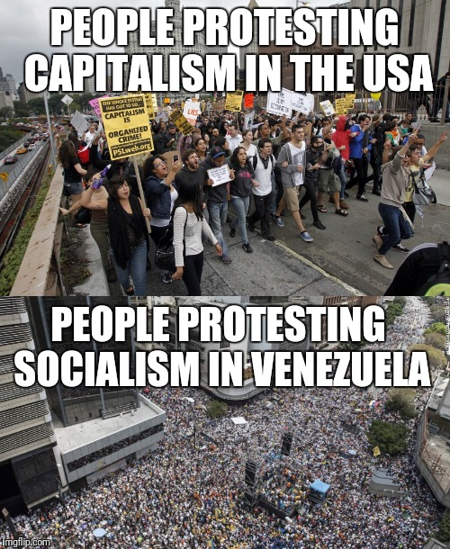 Spot the difference | PEOPLE PROTESTING CAPITALISM IN THE USA PEOPLE PROTESTING SOCIALISM IN VENEZUELA | image tagged in socialists,capitalism | made w/ Imgflip meme maker