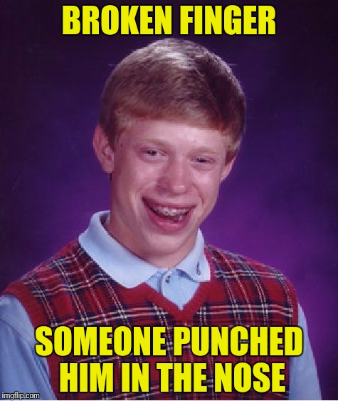 Bad Luck Brian Meme | BROKEN FINGER SOMEONE PUNCHED HIM IN THE NOSE | image tagged in memes,bad luck brian | made w/ Imgflip meme maker