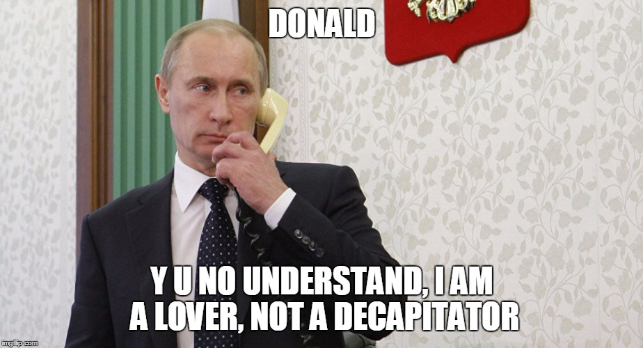 DONALD Y U NO UNDERSTAND, I AM A LOVER, NOT A DECAPITATOR | made w/ Imgflip meme maker