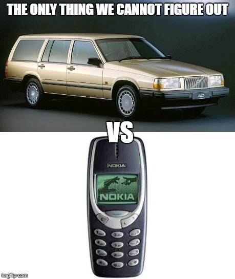 Would it be the end? | THE ONLY THING WE CANNOT FIGURE OUT VS | image tagged in meme,indestructible,volvo,tank,nokia 3310,funny | made w/ Imgflip meme maker
