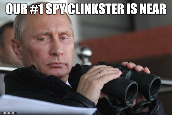 OUR #1 SPY CLINKSTER IS NEAR | made w/ Imgflip meme maker