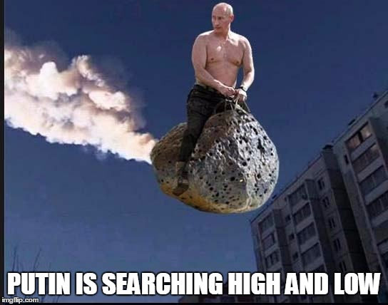 PUTIN IS SEARCHING HIGH AND LOW | image tagged in memes,putin | made w/ Imgflip meme maker