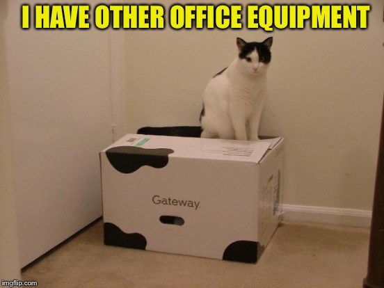 I HAVE OTHER OFFICE EQUIPMENT | made w/ Imgflip meme maker
