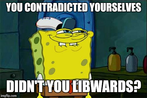 Dont You Squidward Meme | YOU CONTRADICTED YOURSELVES DIDN'T YOU LIBWARDS? | image tagged in memes,dont you squidward | made w/ Imgflip meme maker