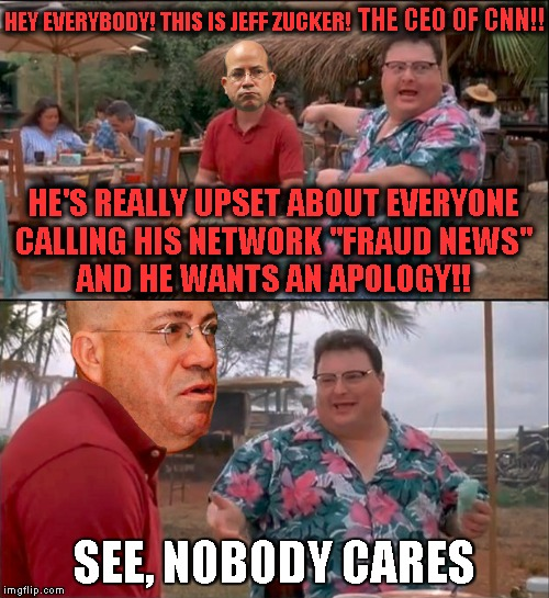"Fake Phony Fraud Jeff Zucker Gets Told | HEY EVERYBODY! THIS IS JEFF ZUCKER! THE CEO OF CNN!! HE'S REALLY UPSET ABOUT EVERYONE CALLING HIS NETWORK ""FRAUD NEWS""       AND HE WANTS AN 