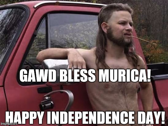 Have a wonderful July 4th!  | GAWD BLESS MURICA! HAPPY INDEPENDENCE DAY! | image tagged in almost politically correct redneck red neck,jbmemegeek,4th of july,redneck guy | made w/ Imgflip meme maker