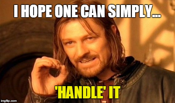One Does Not Simply Meme | I HOPE ONE CAN SIMPLY... 'HANDLE' IT | image tagged in memes,one does not simply | made w/ Imgflip meme maker