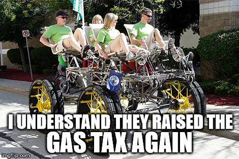 Cuz just said they raised the gas tax a dime a gallon where he lives | I UNDERSTAND THEY RAISED THE GAS TAX AGAIN | image tagged in quadcycle,gas tax,cuz bikes,pedal power,biker day | made w/ Imgflip meme maker