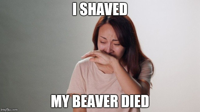 Confession of a Killer | I SHAVED MY BEAVER DIED | image tagged in crying,memes,funny,confession,killer,shaved | made w/ Imgflip meme maker