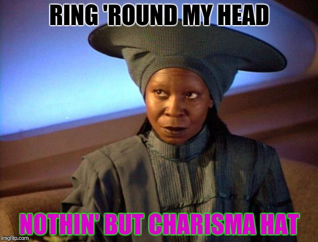 RING 'ROUND MY HEAD NOTHIN' BUT CHARISMA HAT | made w/ Imgflip meme maker