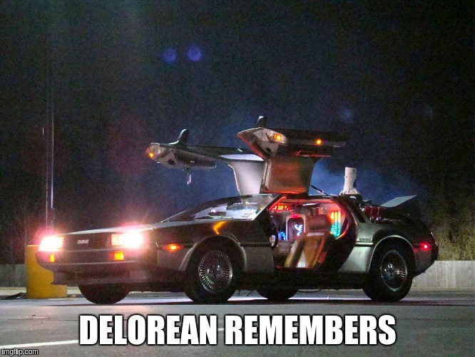 DELOREAN REMEMBERS | made w/ Imgflip meme maker