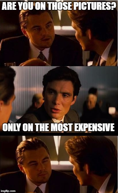 ARE YOU ON THOSE PICTURES? ONLY ON THE MOST EXPENSIVE | made w/ Imgflip meme maker